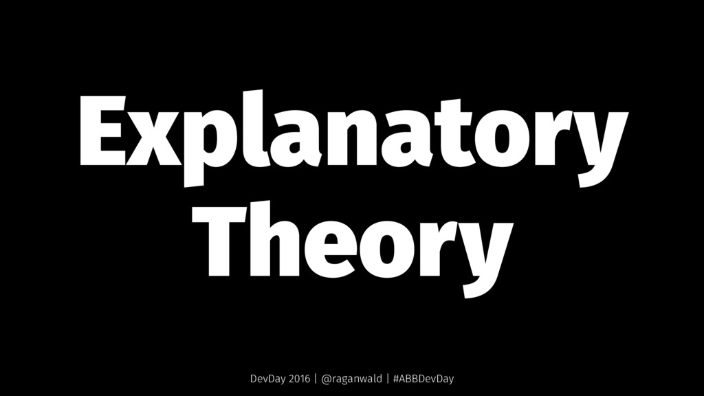 Explanatory Theory DevDay 2016 | @raganwald | #...
