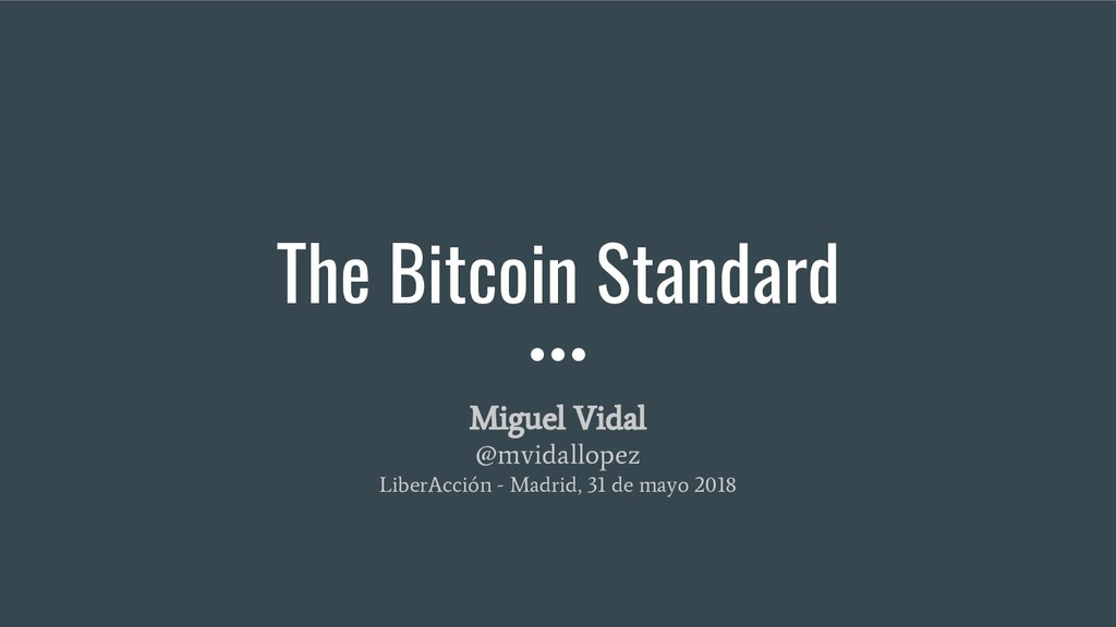 The Bitcoin Standard Miguel Vidal @mvidallopez ...