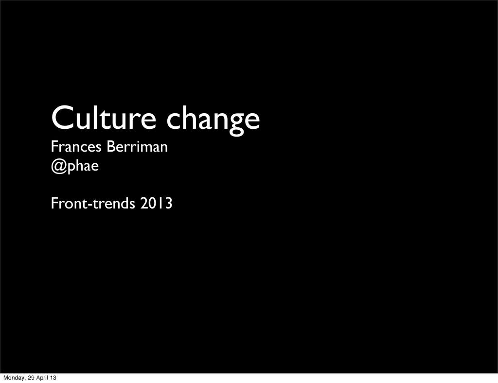 Culture change Frances Berriman @phae Front-tre...