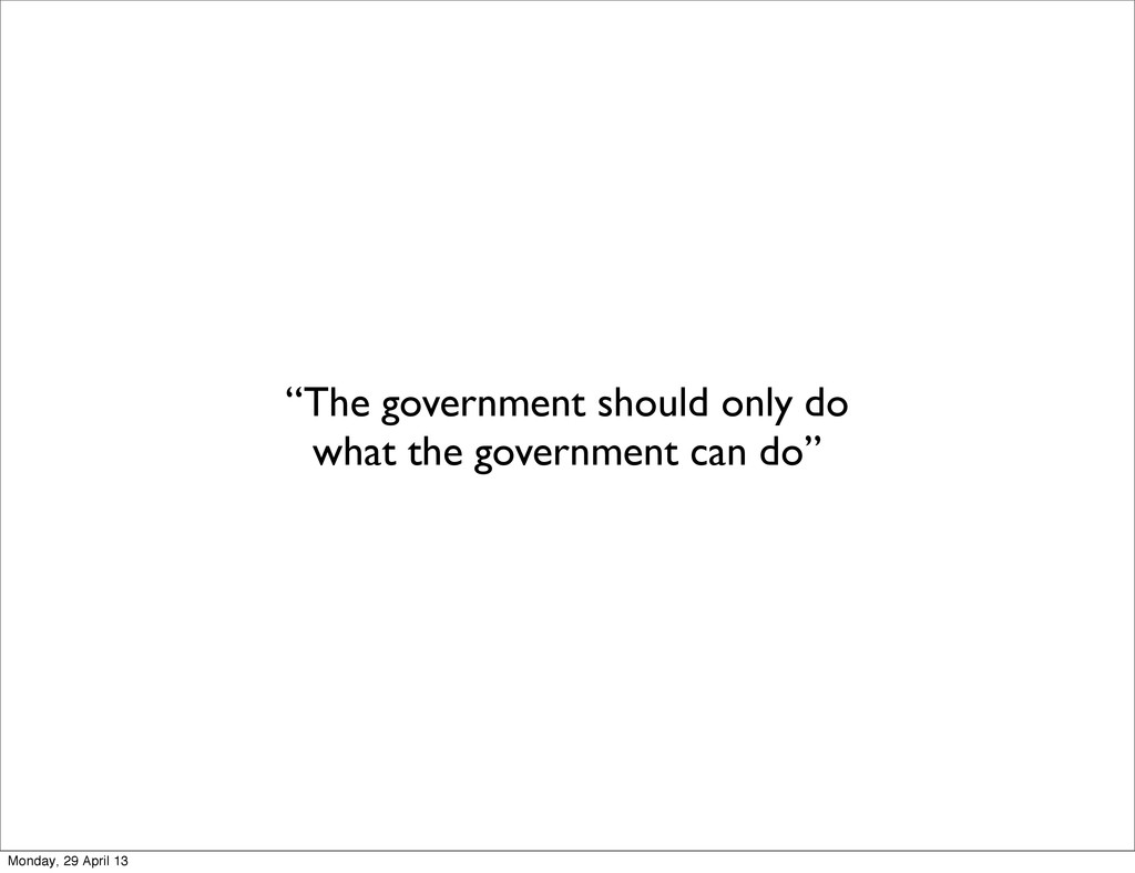"""""""The government should only do what the governm..."""