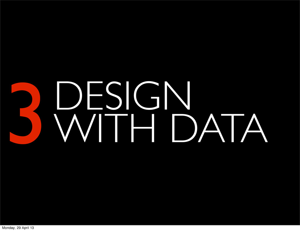 3DESIGN WITH DATA Monday, 29 April 13