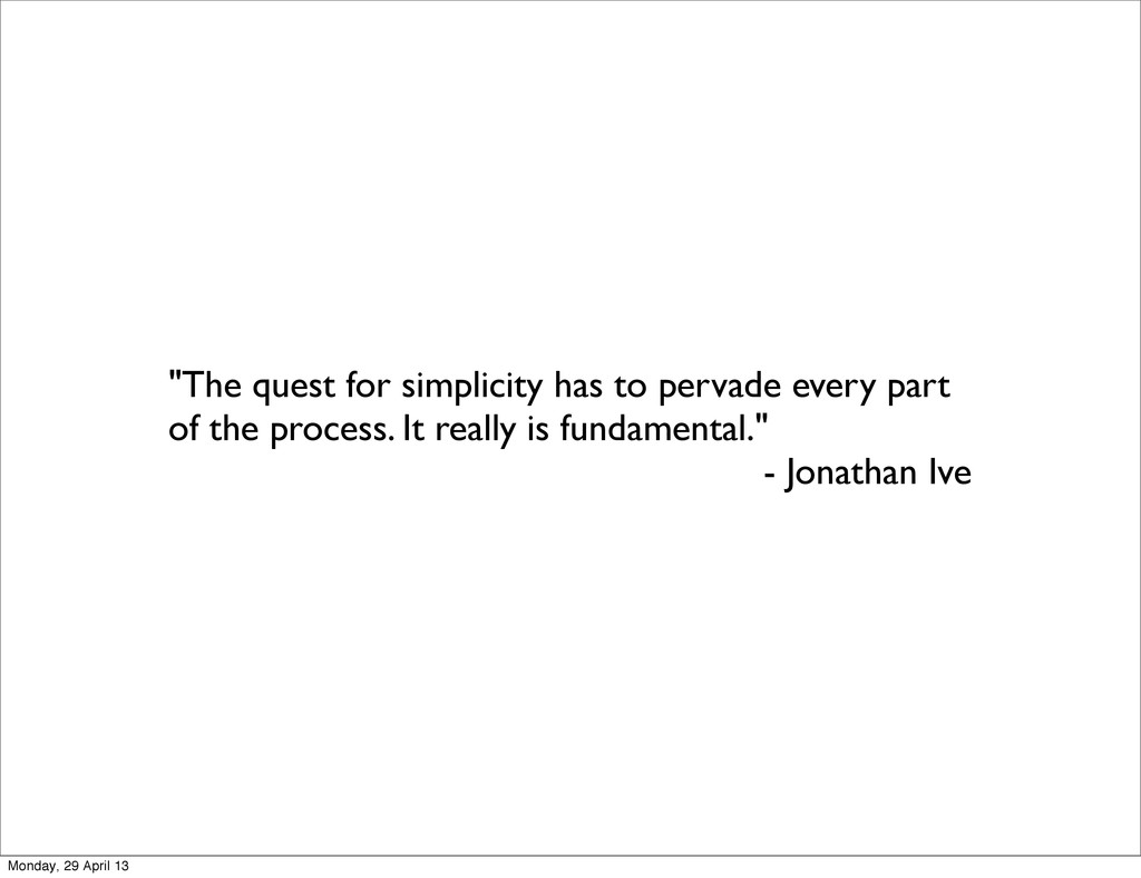 """""""The quest for simplicity has to pervade every ..."""