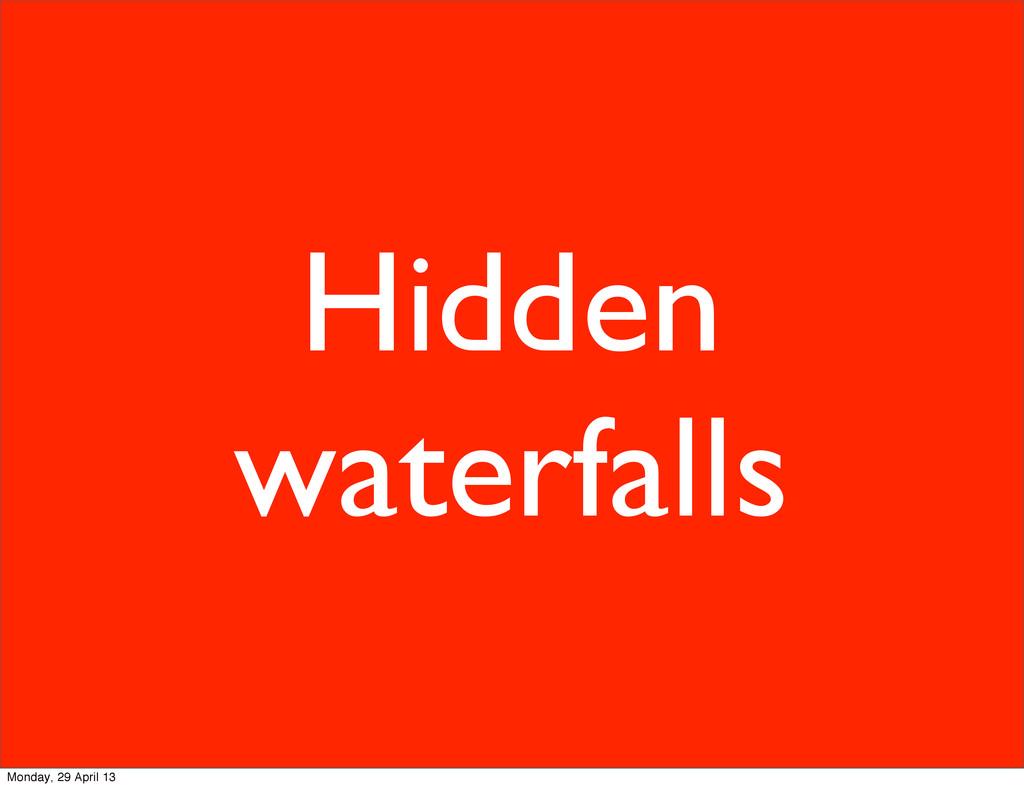 Hidden waterfalls Monday, 29 April 13