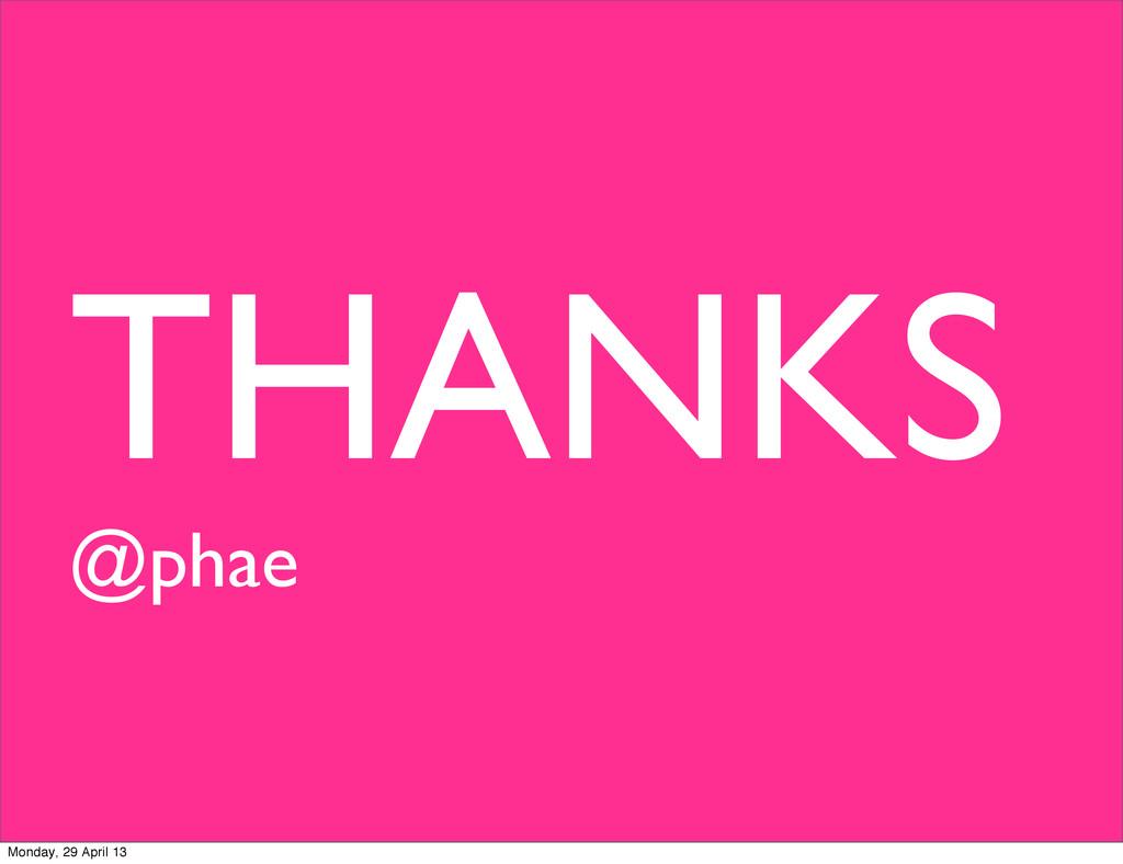 THANKS @phae Monday, 29 April 13