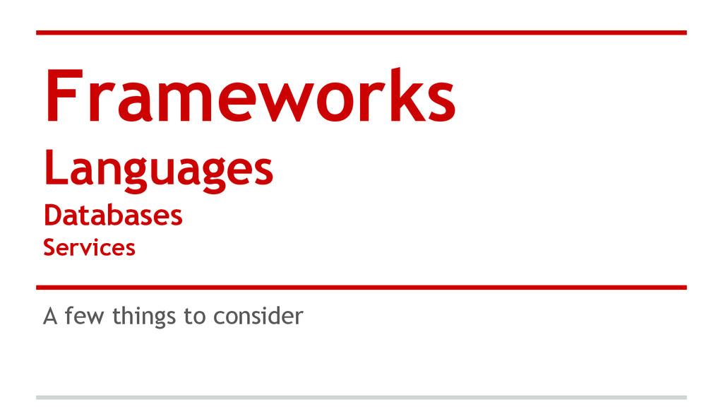 Frameworks Languages Databases Services A few t...