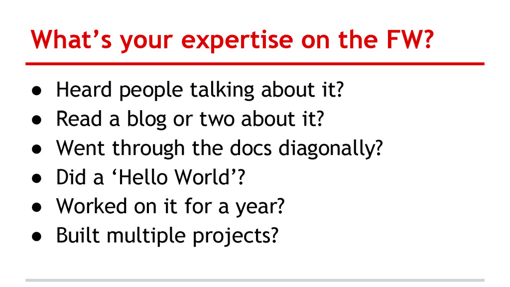 What's your expertise on the FW? ● Heard people...