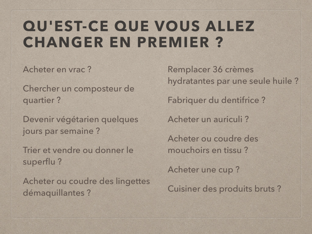 QU'EST-CE QUE VOUS ALLEZ CHANGER EN PREMIER ? A...