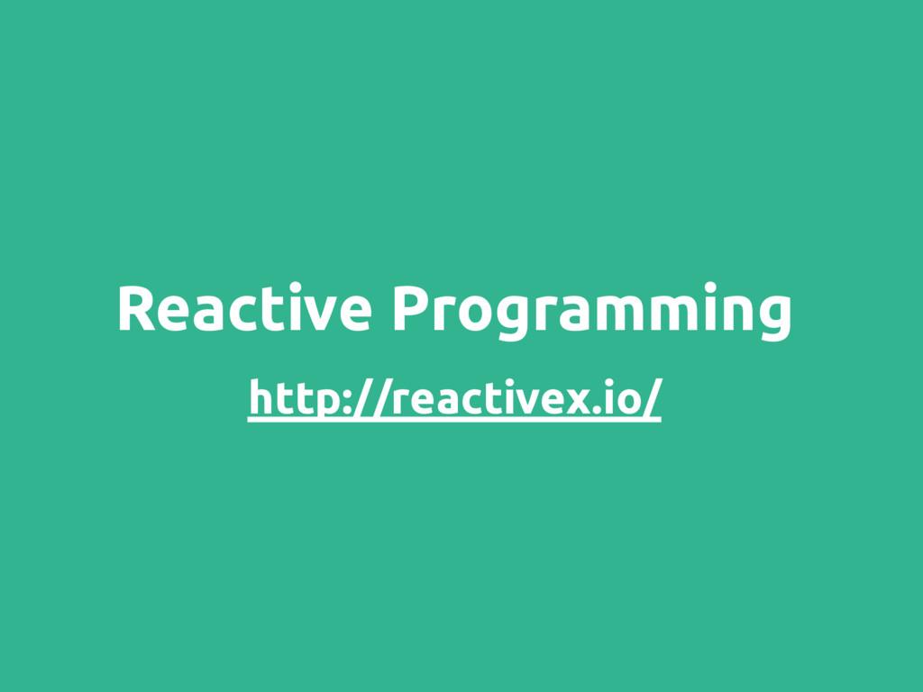 Reactive Programming http://reactivex.io/