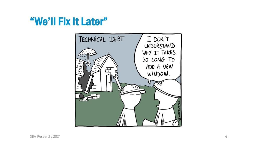 "6 ""We'll Fix It Later"" SBA Research, 2021"