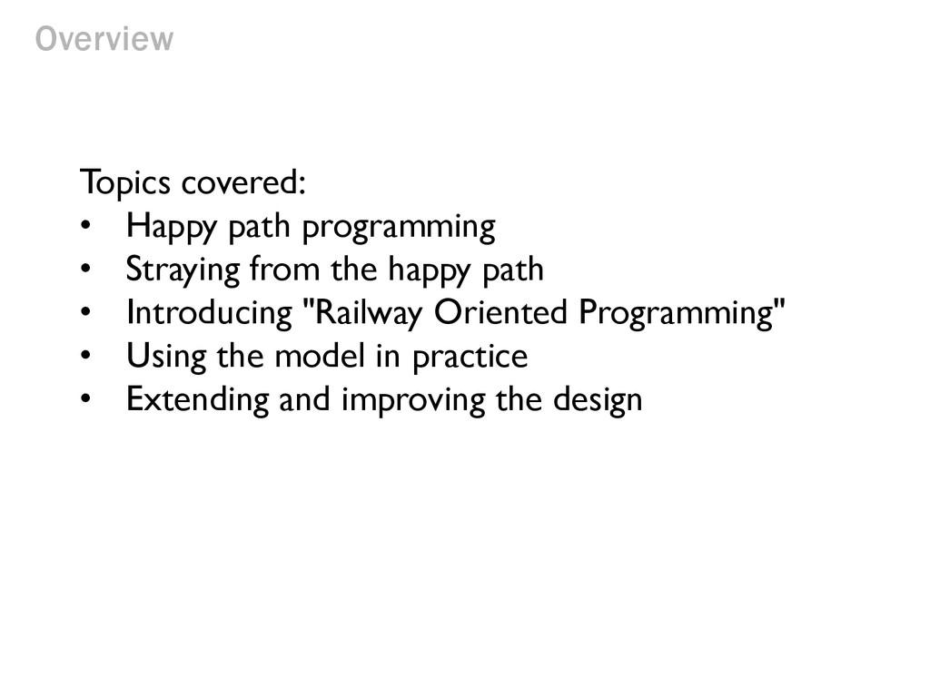 Overview Topics covered: • Happy path programmi...