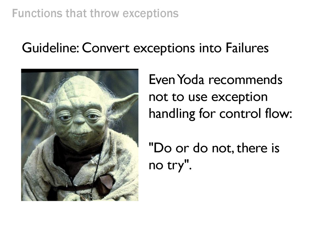 Functions that throw exceptions Even Yoda recom...
