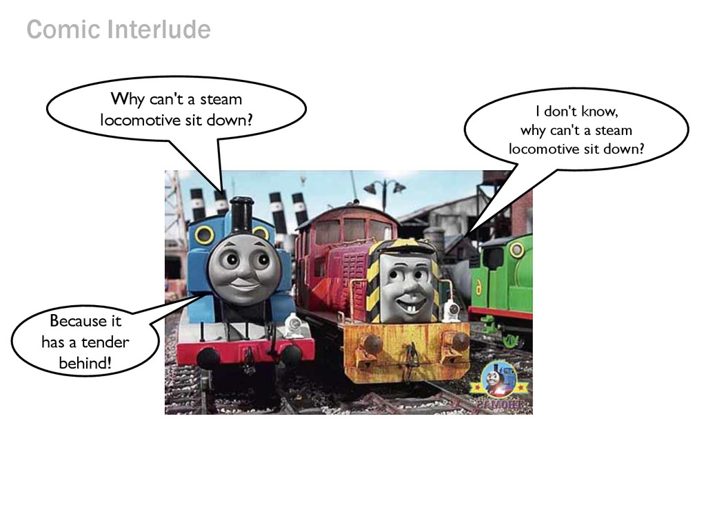 Comic Interlude Why can't a steam locomotive si...