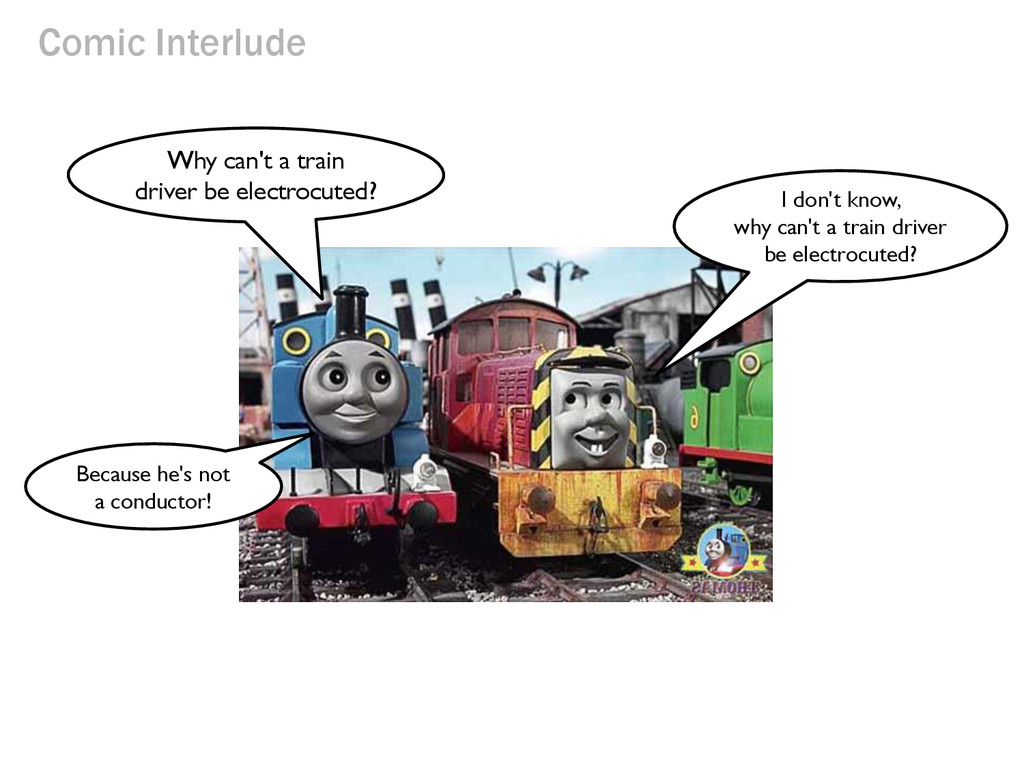 Comic Interlude Why can't a train driver be ele...