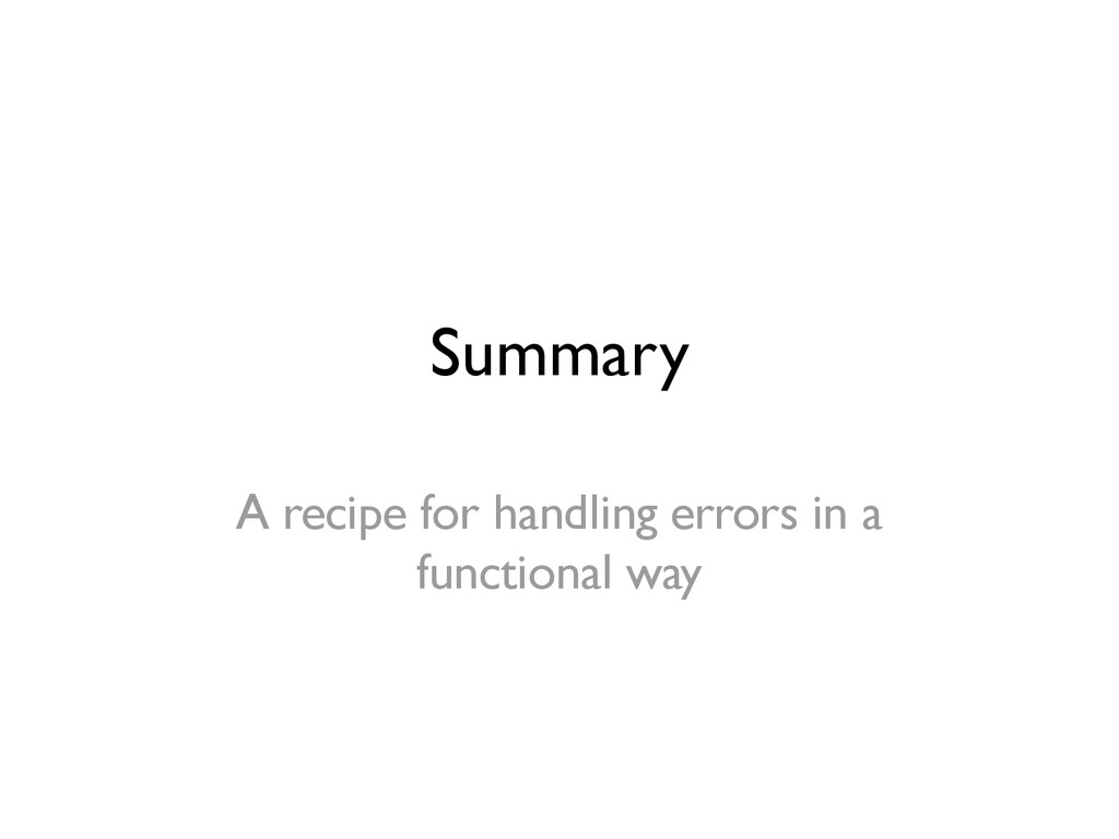 Summary A recipe for handling errors in a funct...
