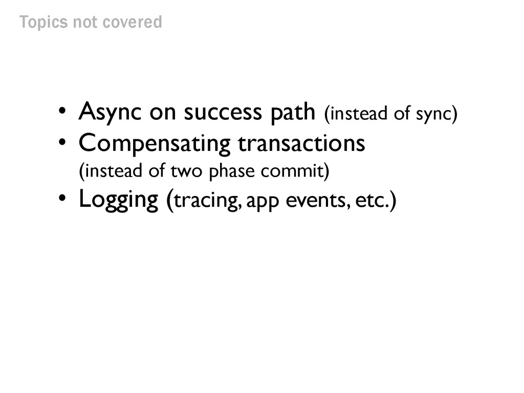 Topics not covered • Async on success path (ins...