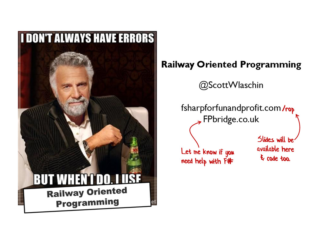 I don't always have errors... Railway Oriented ...