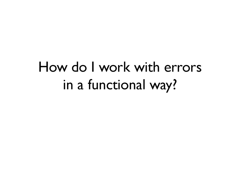 How do I work with errors in a functional way?