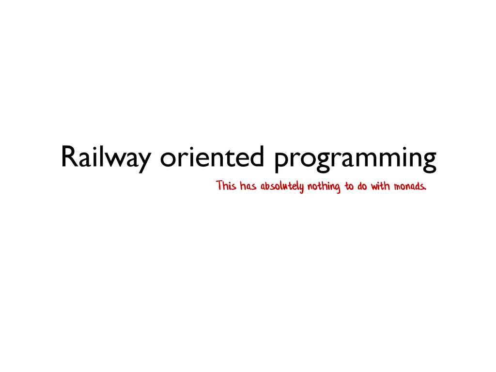 Railway oriented programming This has absolutel...