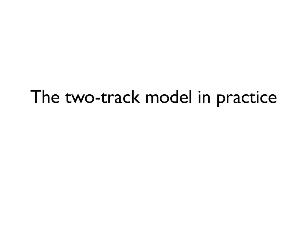 The two-track model in practice