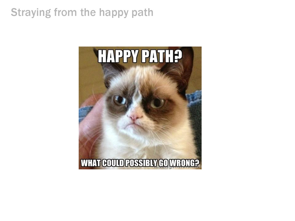 Straying from the happy path