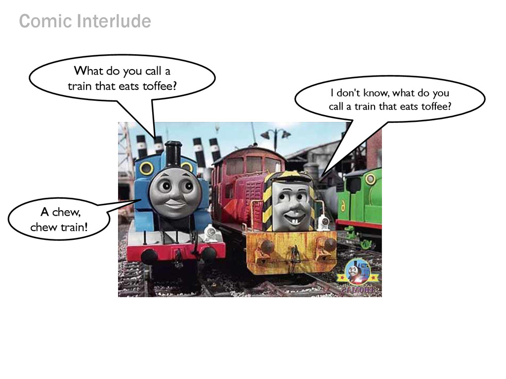 Comic Interlude What do you call a train that e...