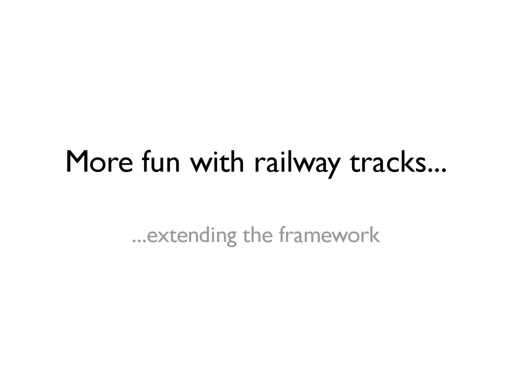 More fun with railway tracks... ...extending th...