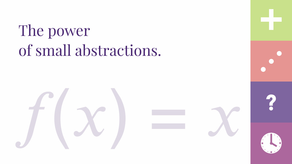 The power of small abstractions. () =  ?