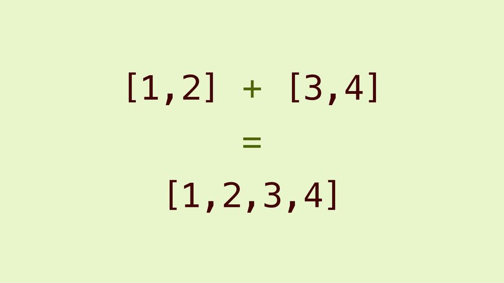 [1,2] + [3,4] [1,2,3,4] =