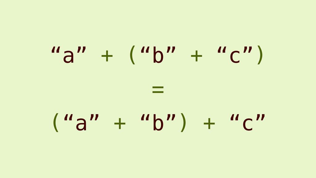 """a"" + (""b"" + ""c"") (""a"" + ""b"") + ""c"" ="