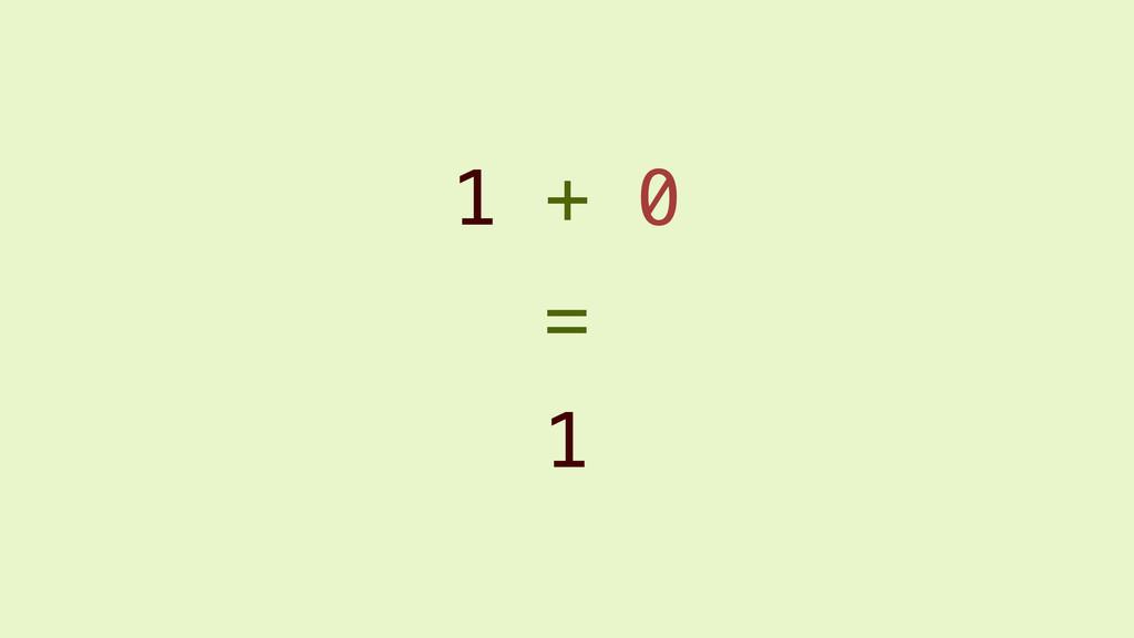 1 + 0 1 =