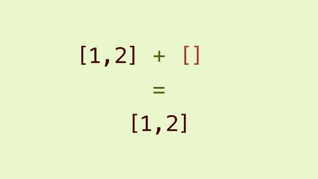 [1,2] + [] [1,2] =