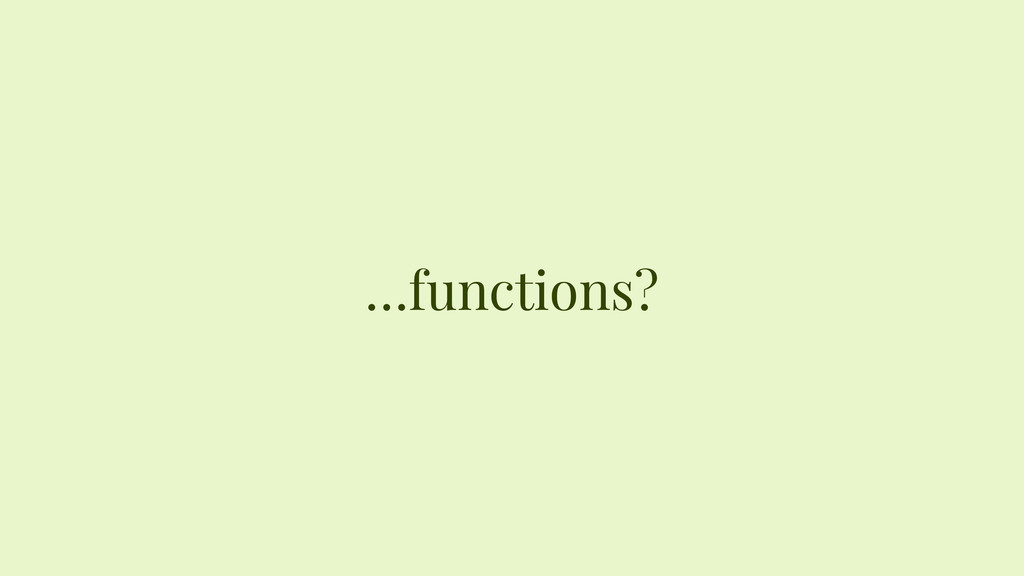 …functions?