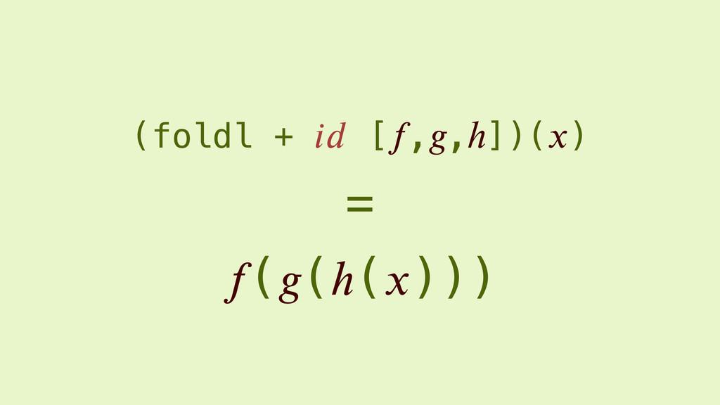 (foldl +  [,,ℎ])() = ((ℎ()))