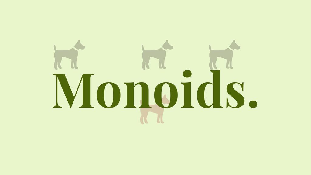 Monoids.