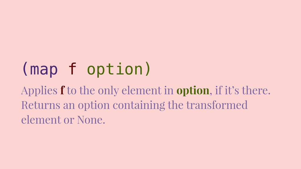 (map f option) Applies f to the only element in...