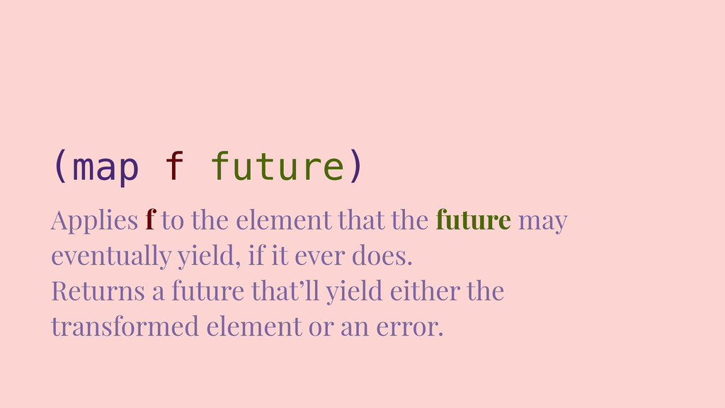 (map f future) Applies f to the element that th...