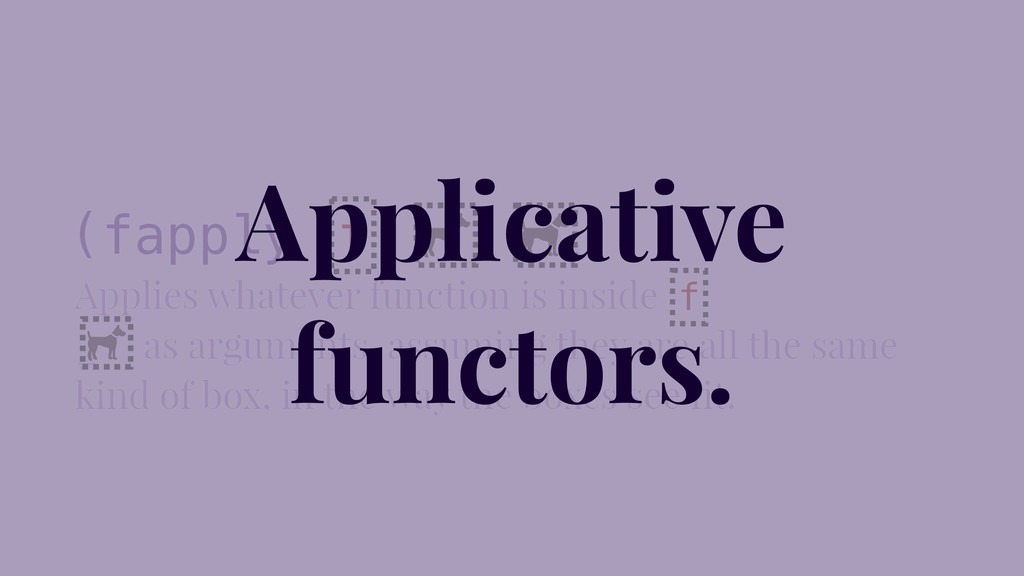 (fapply Applies whatever function is inside _ a...