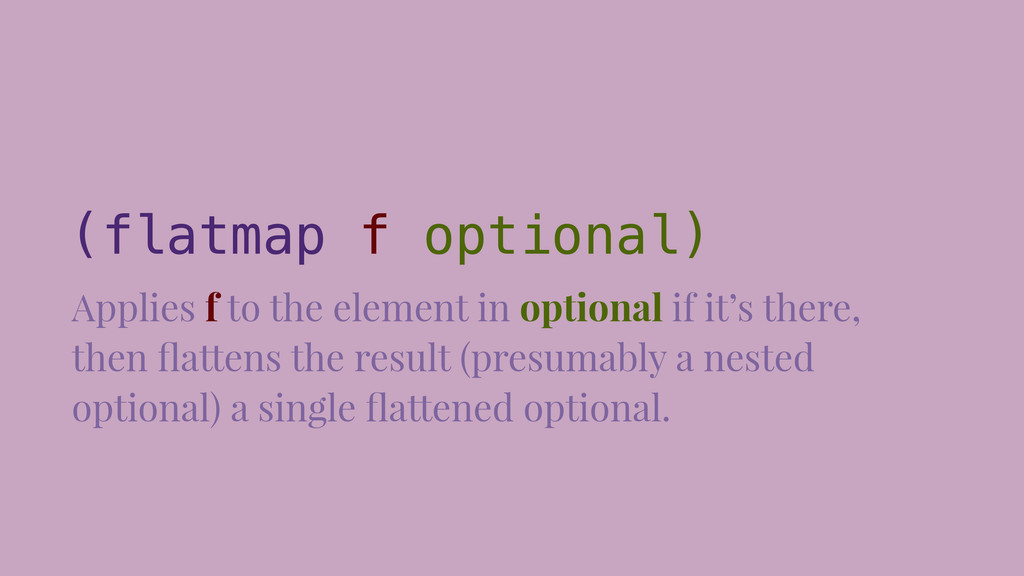 (flatmap f optional) Applies f to the element i...