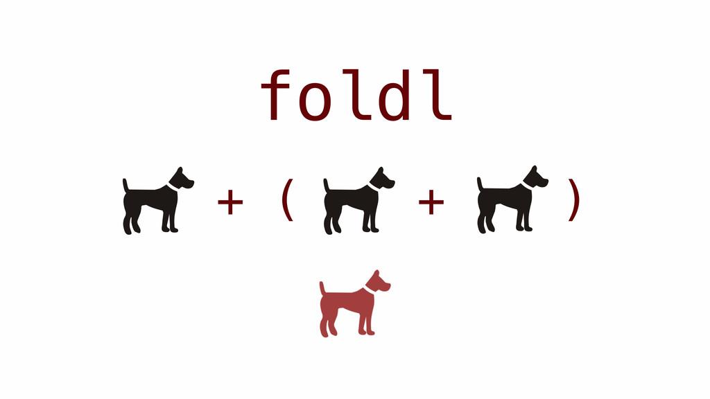 + ( + ) foldl