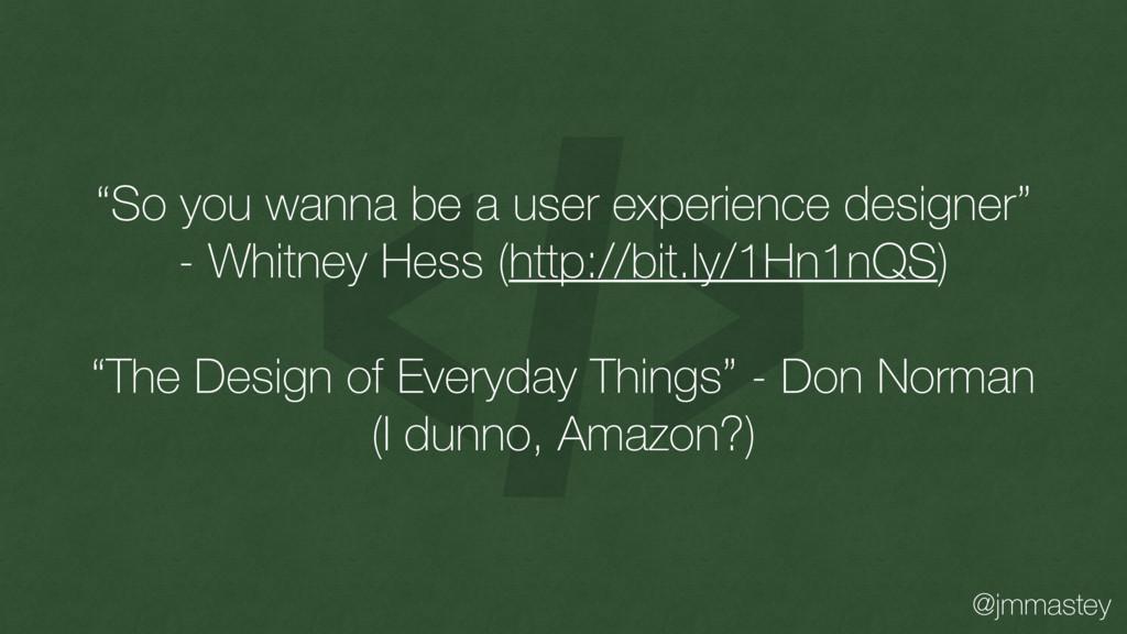 """@jmmastey """"So you wanna be a user experience de..."""