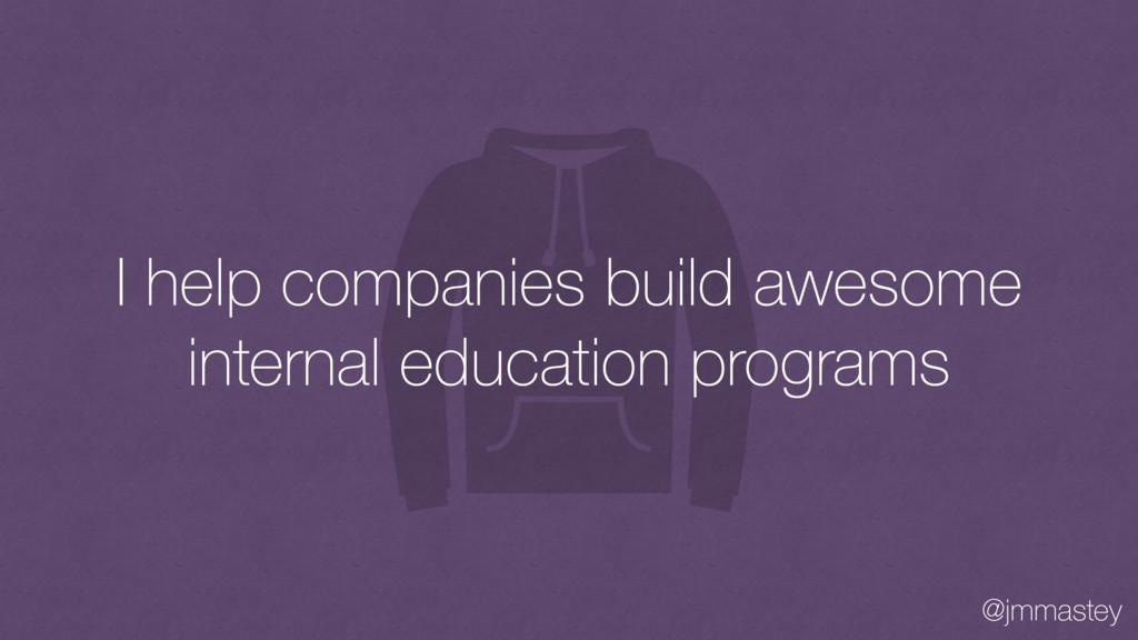 @jmmastey I help companies build awesome intern...