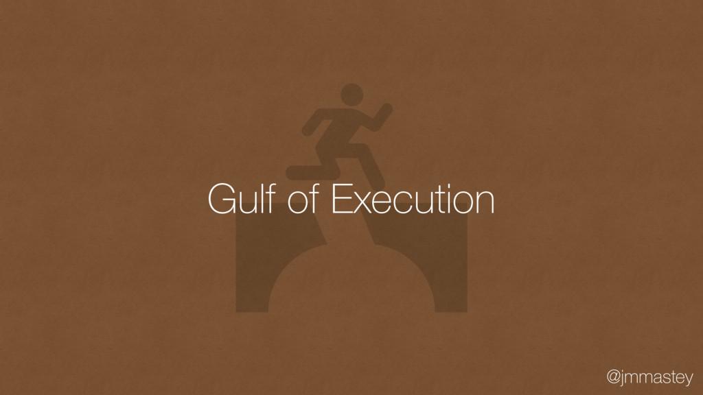 @jmmastey Gulf of Execution