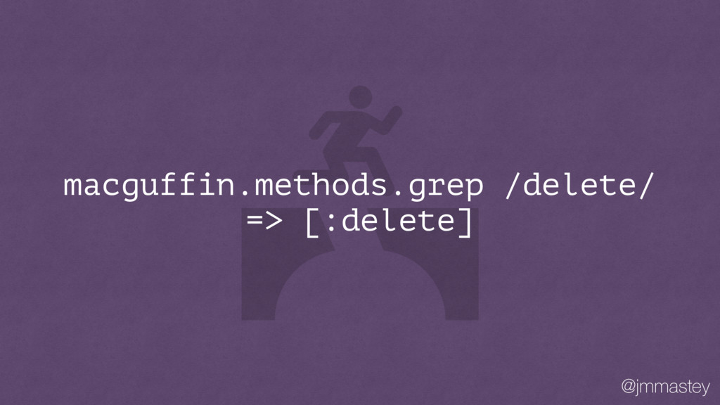 @jmmastey macguffin.methods.grep /delete/ => [:...