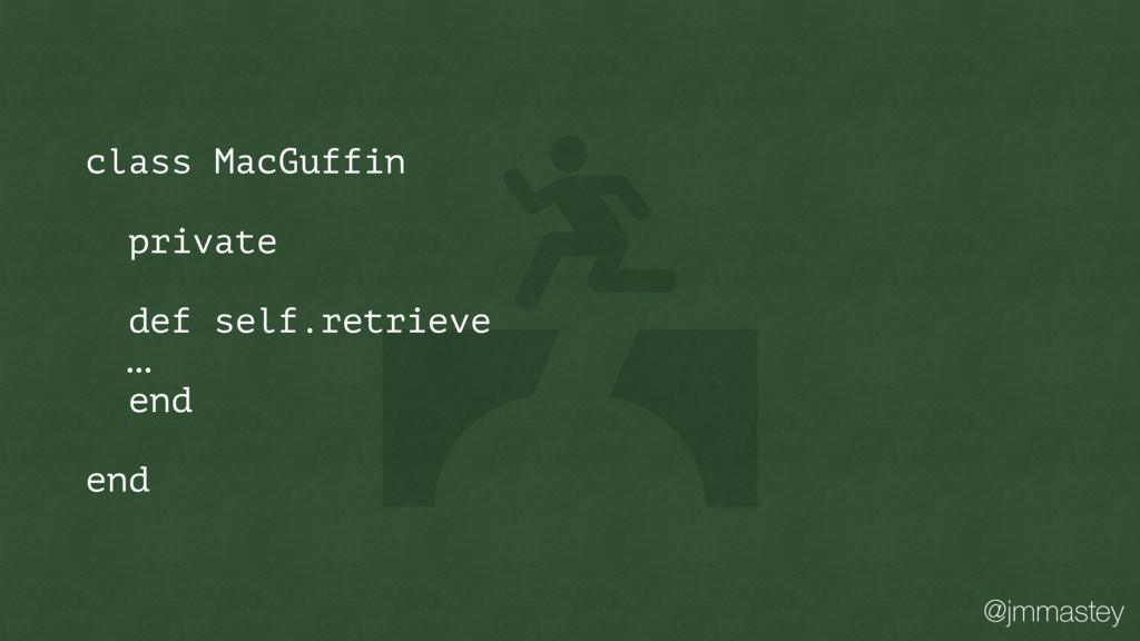 @jmmastey class MacGuffin private def self.retr...