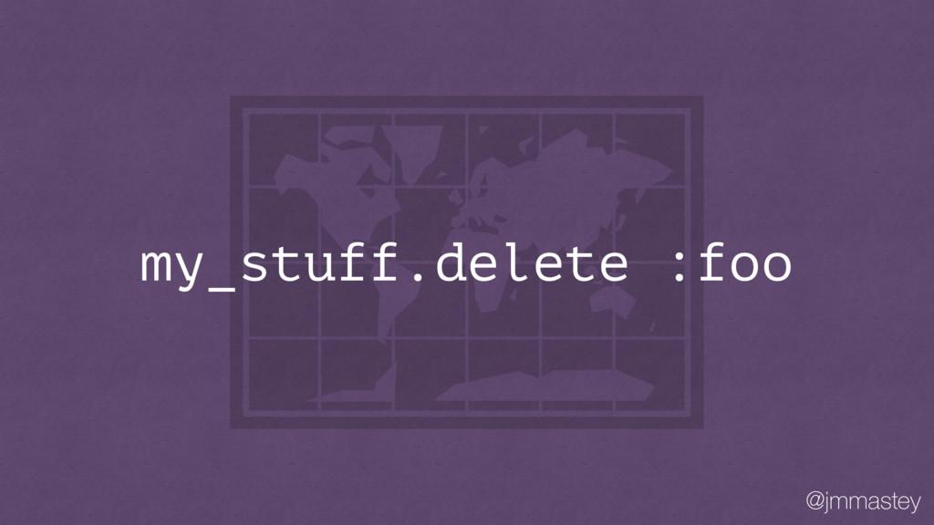 @jmmastey my_stuff.delete :foo
