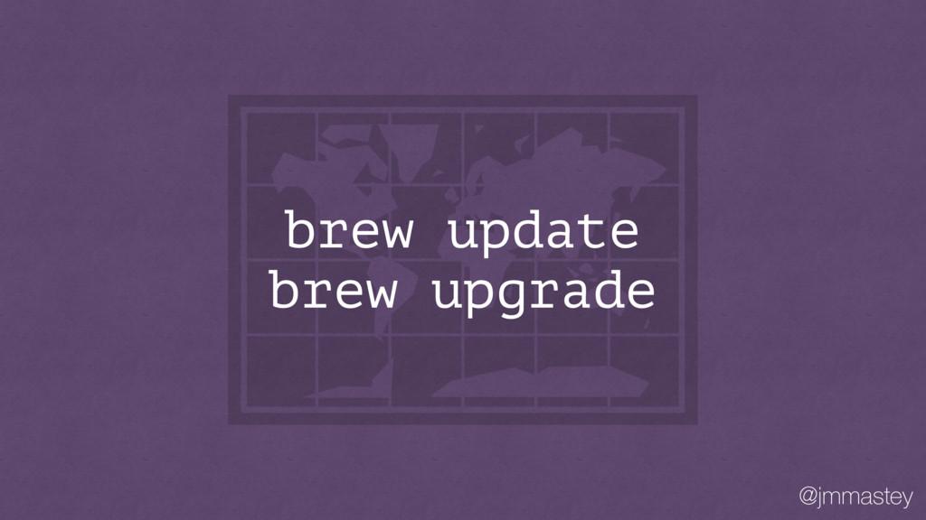 @jmmastey brew update brew upgrade
