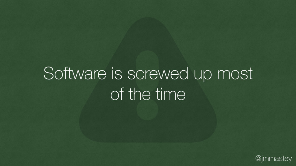 @jmmastey Software is screwed up most of the ti...