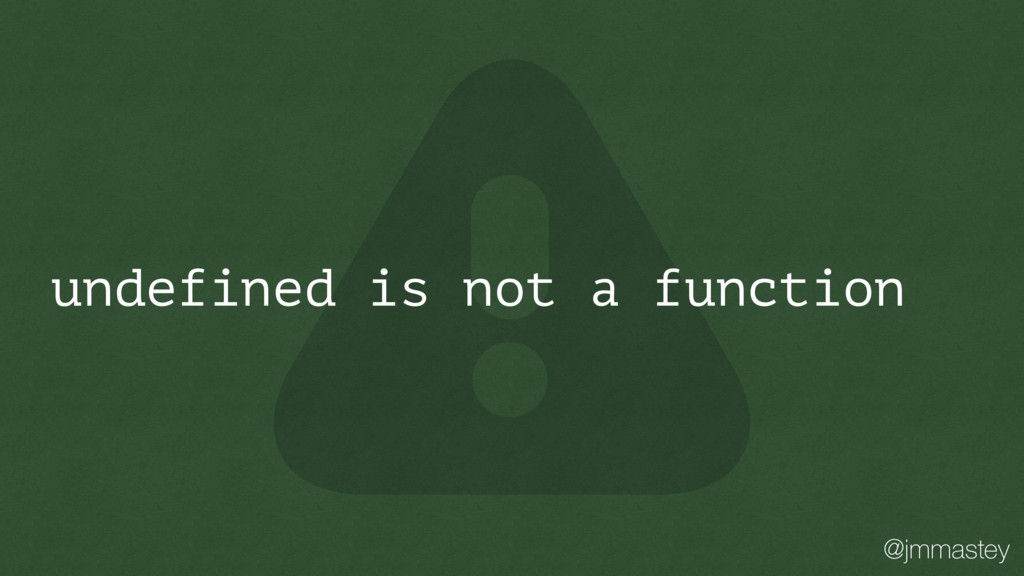 @jmmastey undefined is not a function