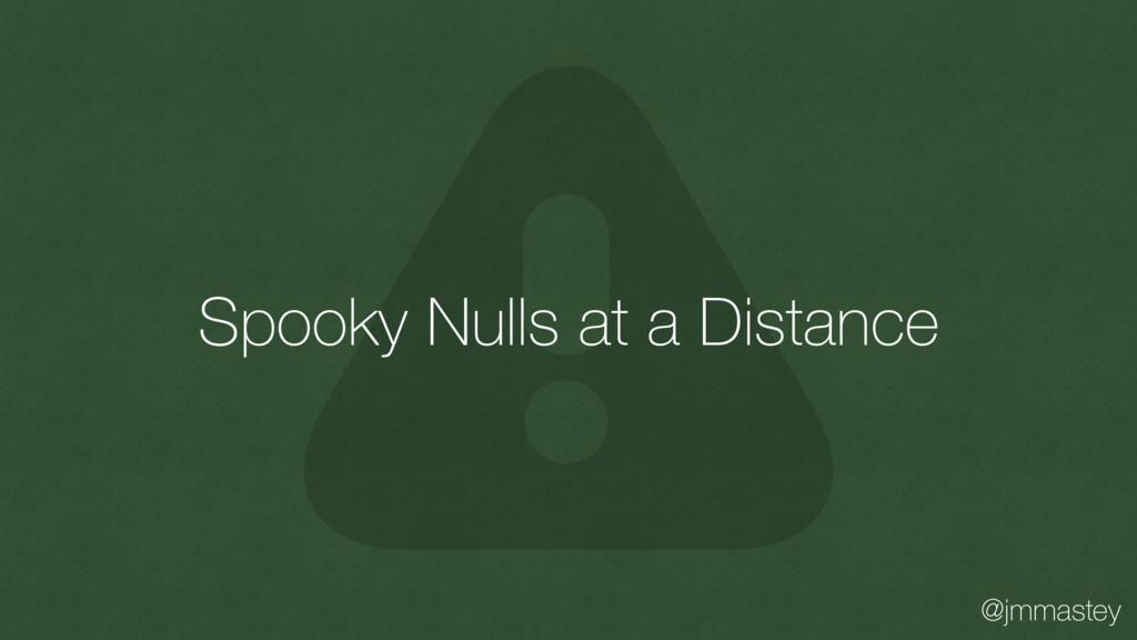 @jmmastey Spooky Nulls at a Distance