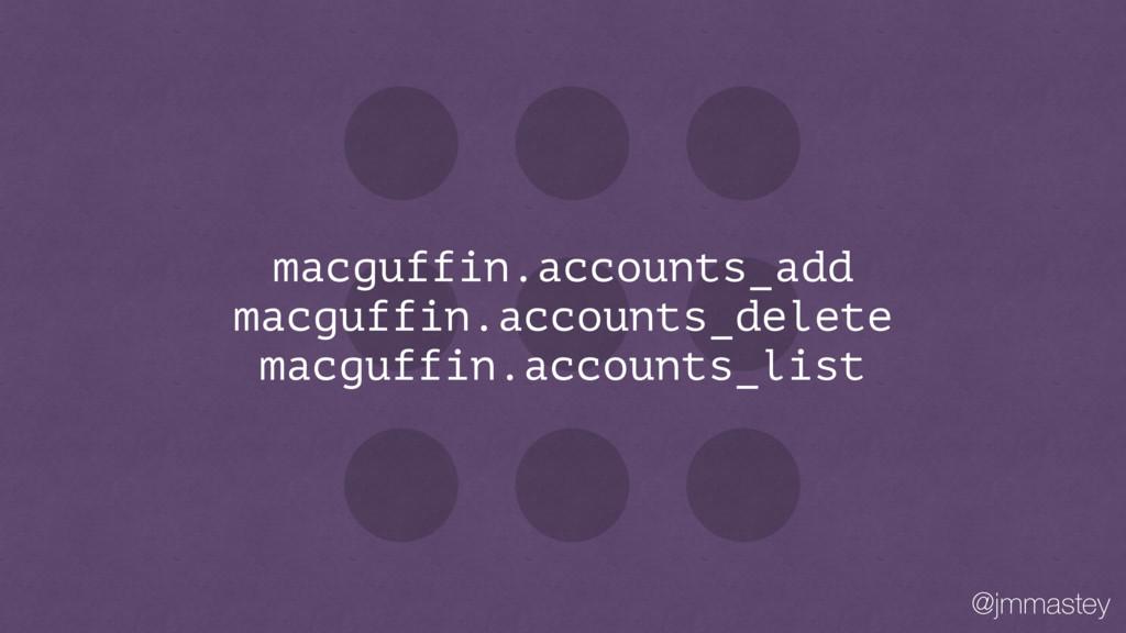 @jmmastey macguffin.accounts_add macguffin.acco...
